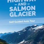 Glacier Highway and Salmon Glacier Self Guided Auto Tour